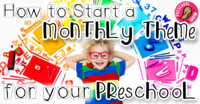 How to Start a Monthly Theme for Your Preschooler