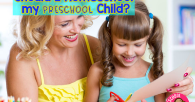Should I Homeschool  my Preschool Child?